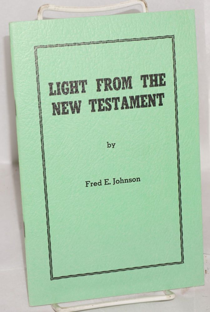 Light from the New Testament. Fred E. Johnson.
