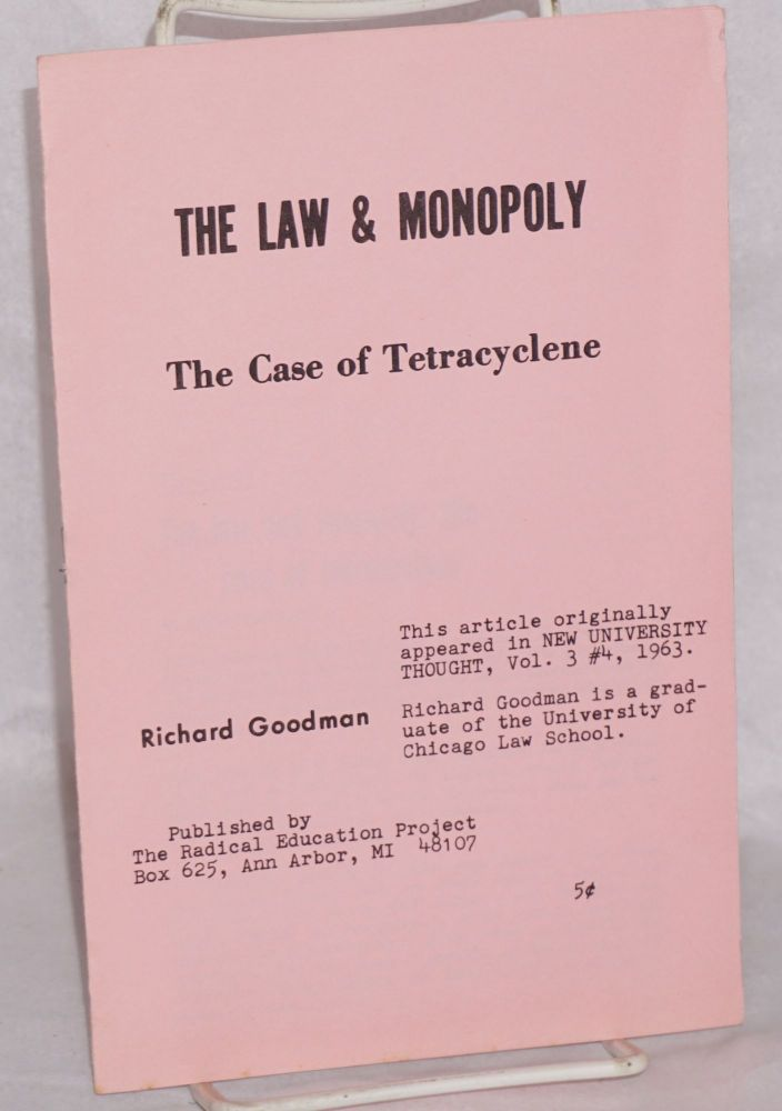 The law & monopoly. The case of Tetracyclene. Richard Goodman.