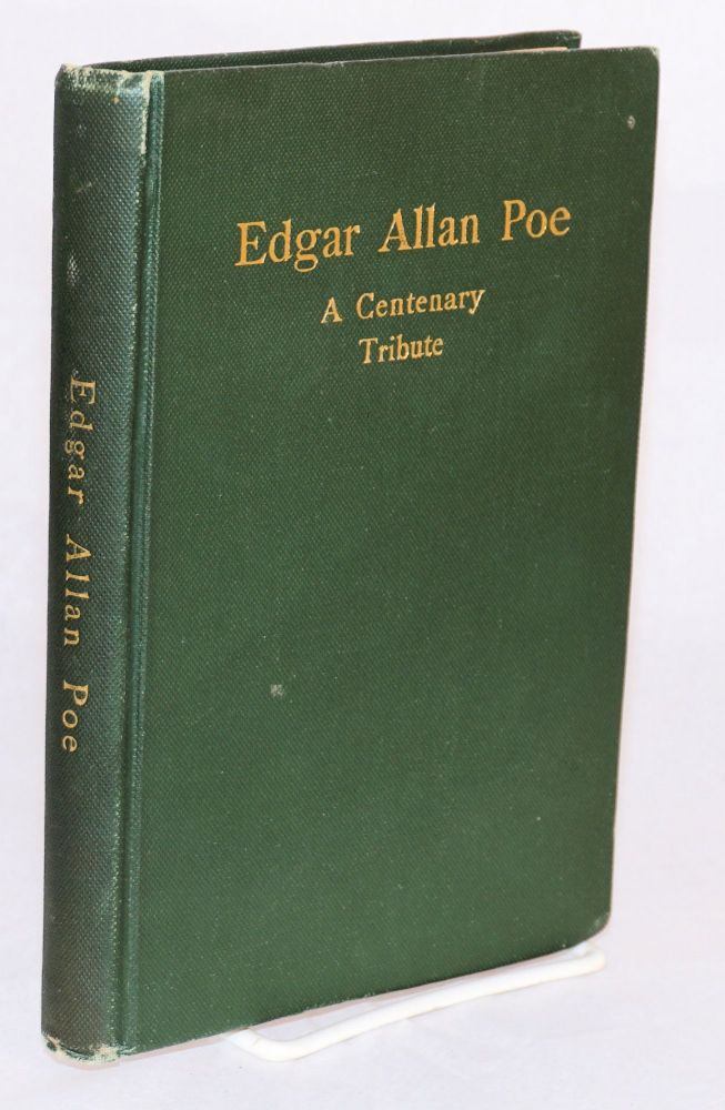 Edgar Allan Poe; a centenary tribute. Edgar Allan Poe, Heinrich Ewald Buchholz, Oliver Huckel William P. Trent, Lizette Woodworth Reese, John Prentiss Poe, Mr s. John C. Wrenshall.