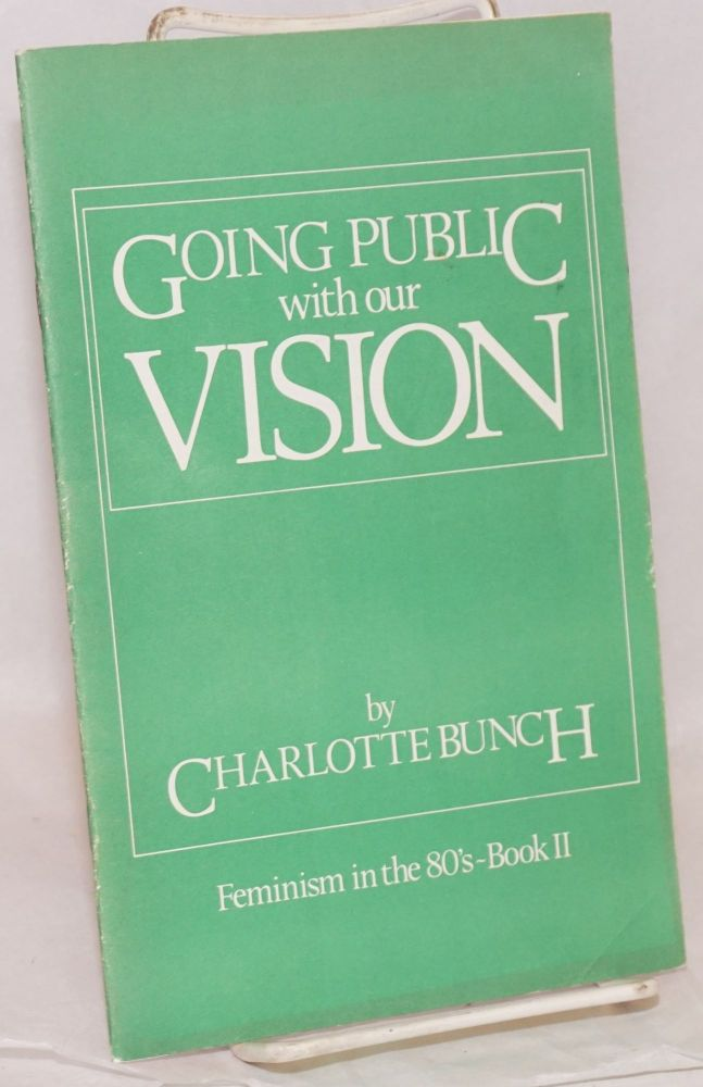 Going public with our vision; feminism in the 80's - book II. Charlotte Bunch.