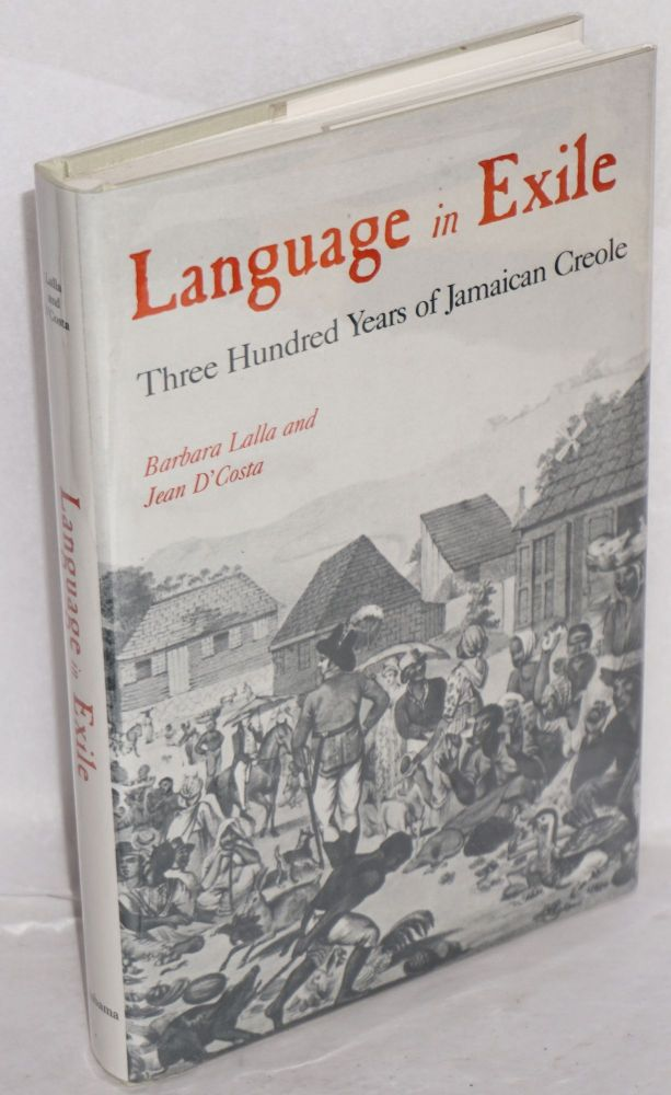 Language in exile; three hundred years of Jamaican creole. Barbara Lalla, Jean d'Costa.