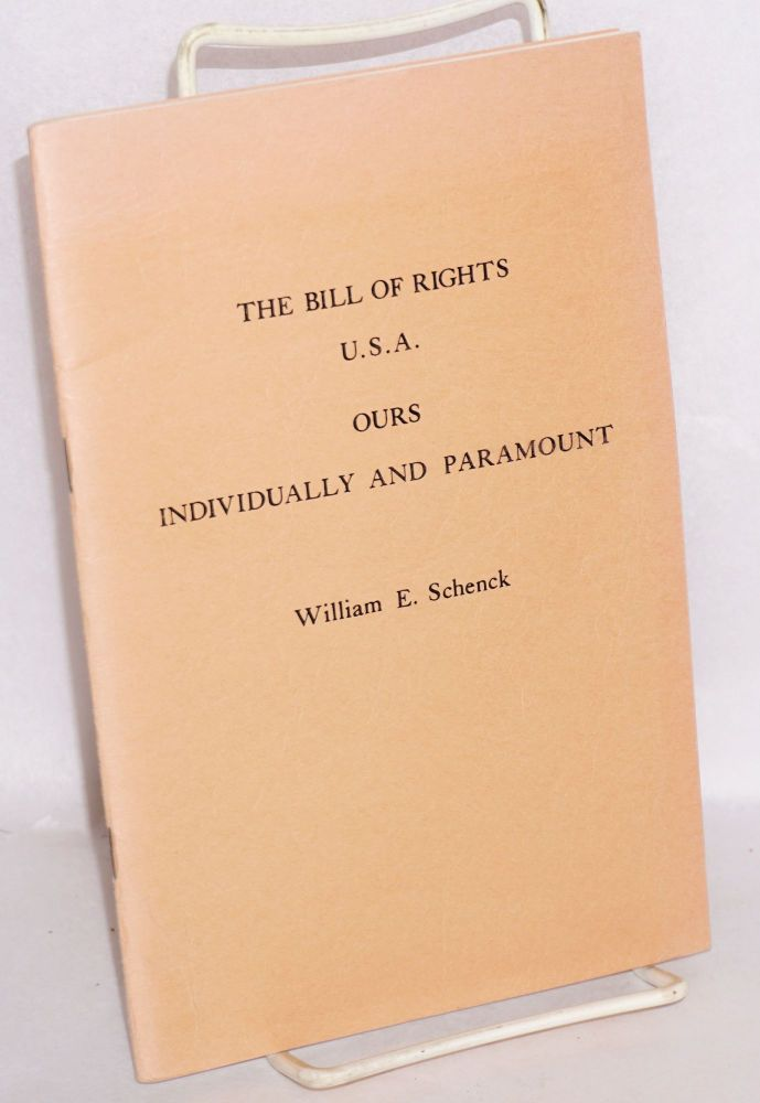 The Bill of Rights, USA. Ours individually and paramount. William E. Schenck.
