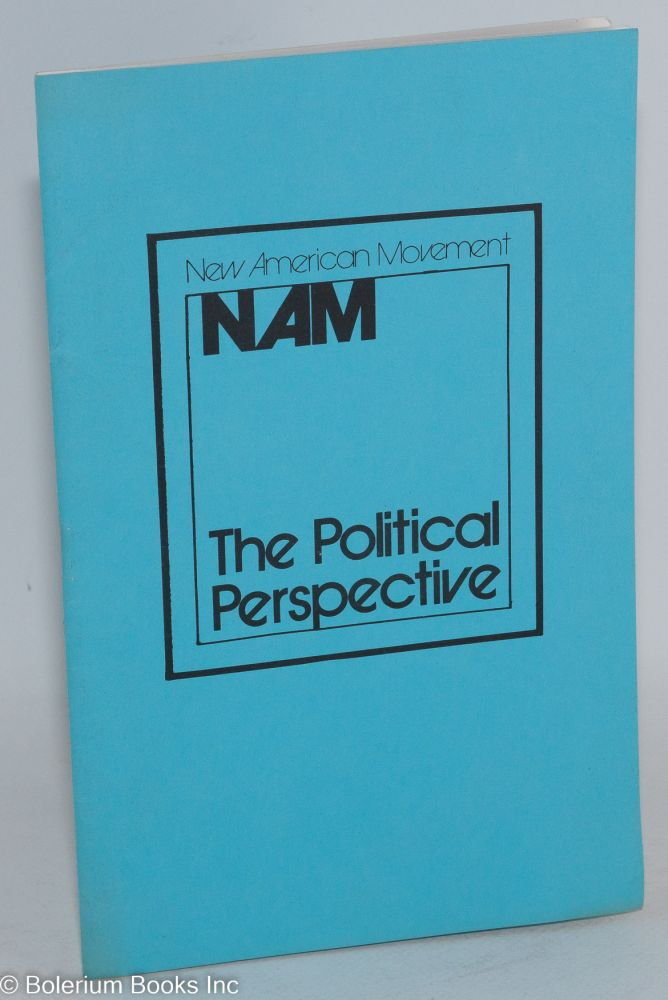 NAM the political perspective. New American Movement.