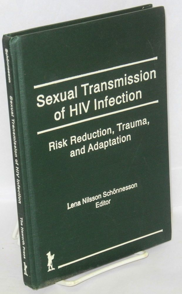 Sexual transmission of HIV infection: risk reduction, trauma, and adaptation. Lena Nilsson Schönnesson.