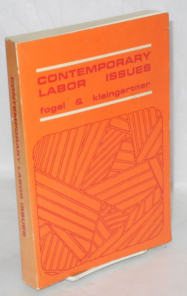 Contemporary labor issues. Walter Fogel, Archie Kleingartner.