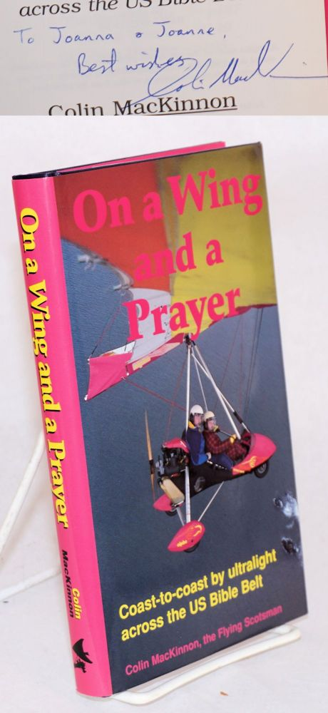 On a Wing and a Prayer: Coast-to-Coast by Ultralight Across the US Bible Belt. Colin MacKinnon.