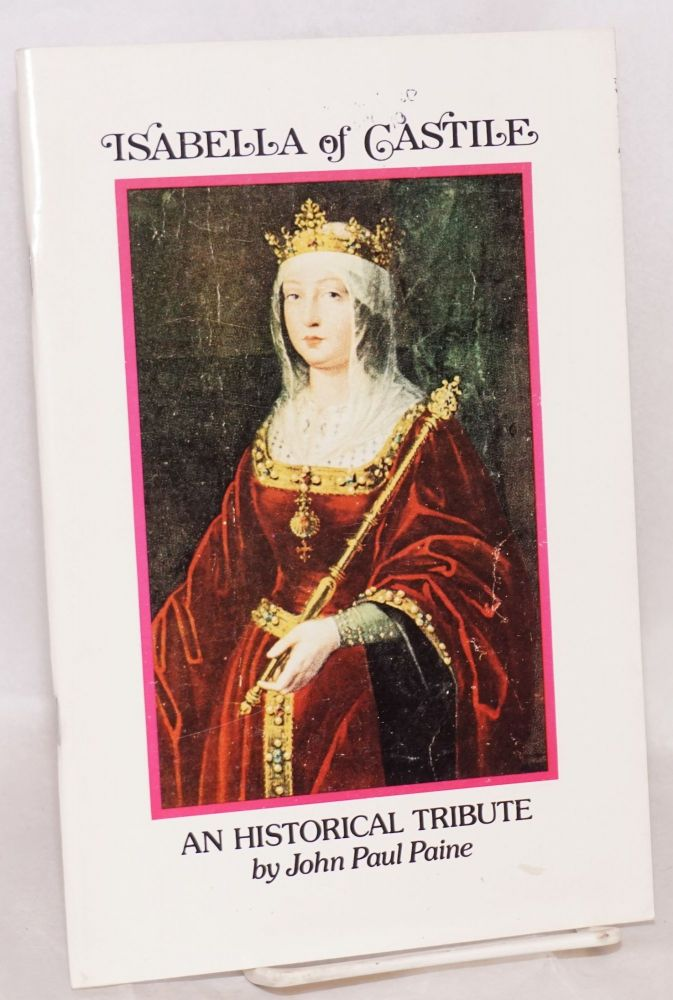 Isabella of Spain; an historical tribute. John Paul Paine.
