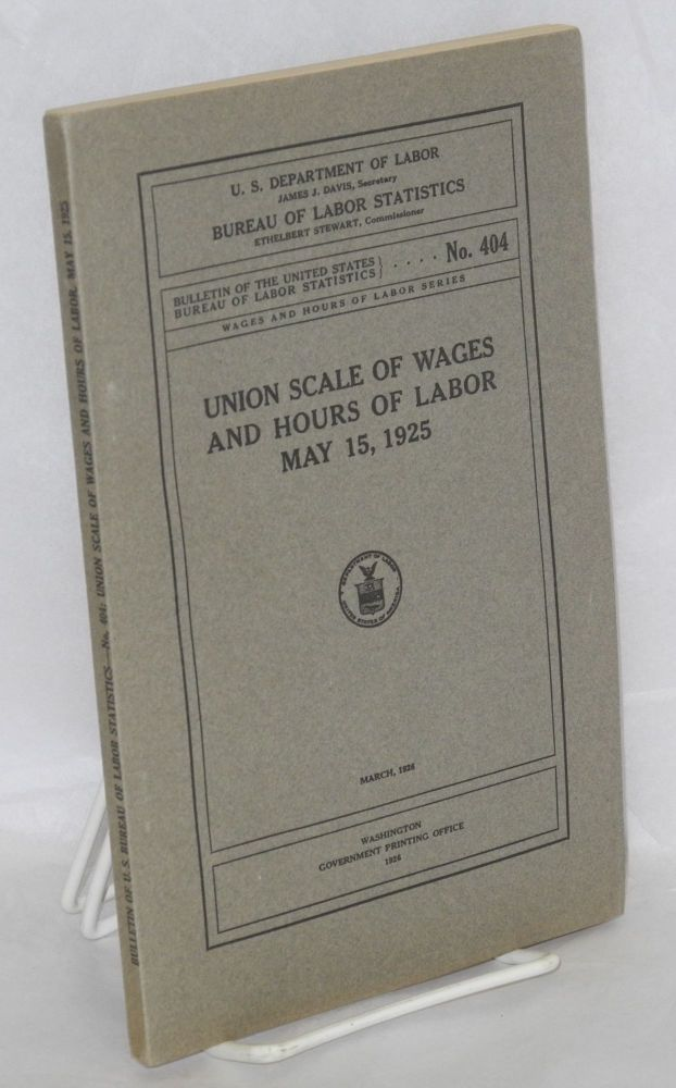 Union scale of wages and hours of labor, May 15, 1925. United States. Department of Labor. Bureau of Labor Statistics.