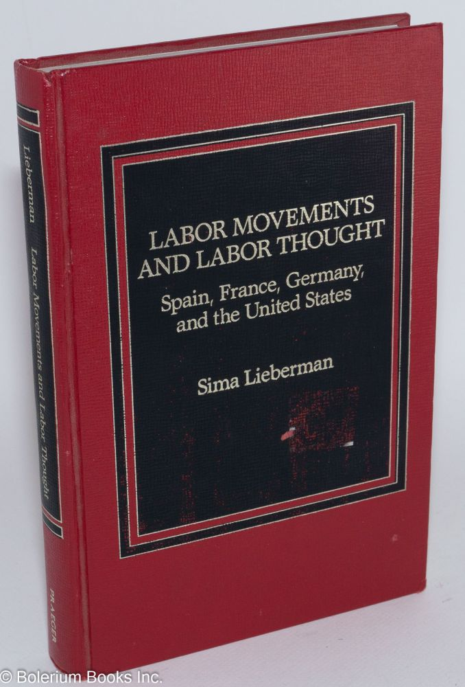 Labor movements and labor thought; Spain, France, Germany, and the United States. Sima Lieberman.