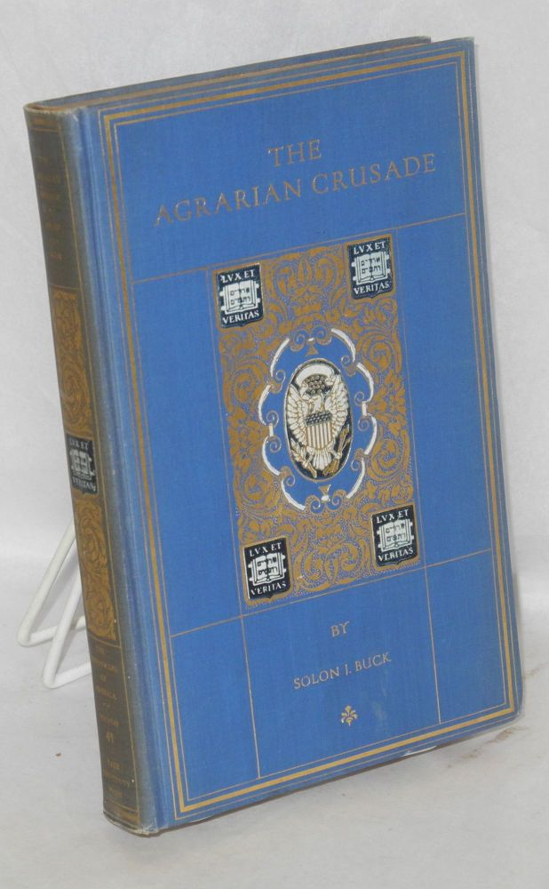The agrarian crusade; a chronicle of the farmer in politics. Solon J. Buck.