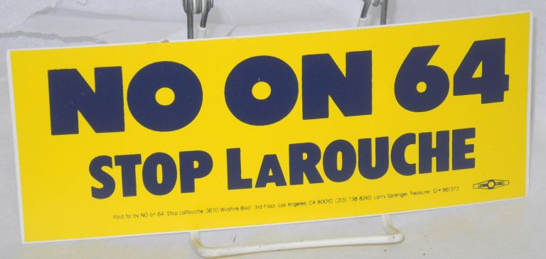 No on 64: stop LaRouche. Bumper sticker.