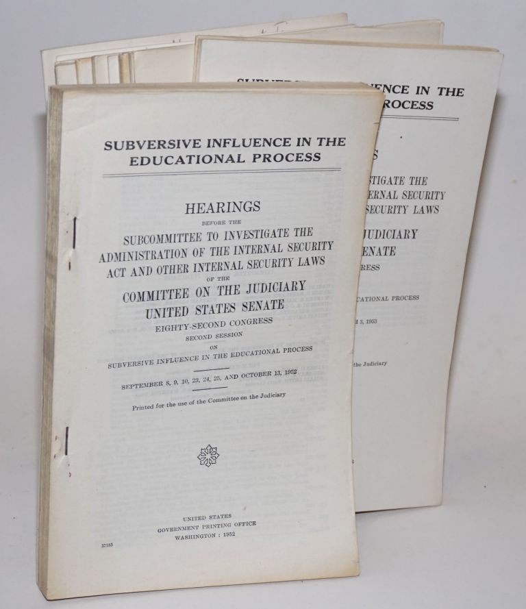 Subversive influence in the educational process. Hearings before the Subcommittee to Investigate the Administration of the Internal Security Act and Other Internal Security Laws of the Committee on the Judiciary, United States Senate [complete set of 14 volumes]. United States. Senate. Committee on the Judiciary.