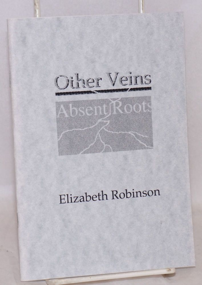 Other veins, absent roots. Elizabeth Robinson.