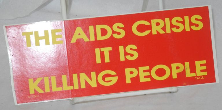 The AIDS crisis it is killing people. Bumper sticker.
