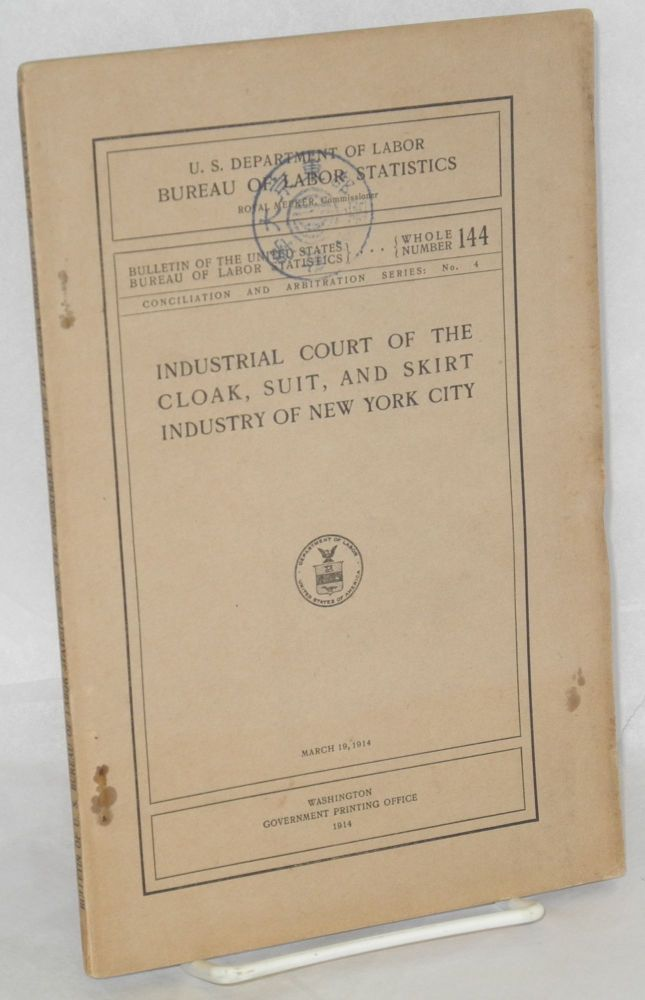 Industrial court of the cloak, suit, and skirt industry of New York City. United States Department of Labor. Bureau of Labor Statistics.