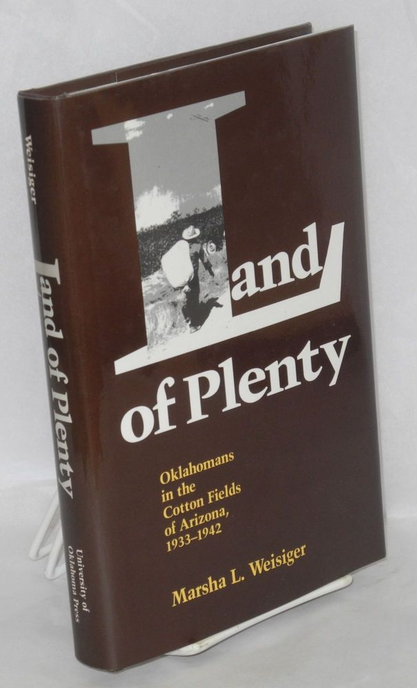 Land of Plenty: Oklahomans in the Cotton Fields of Arizona, 1933 - 1942. Marsha L. Weisiger.