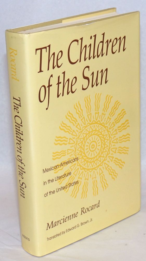 The children of the sun; Mexican-Americans in the literature of the United States. Marcienne Rocard, Edward G. Brown Jr.