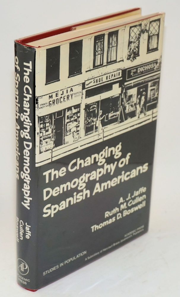 The changing demography of Spanish Americans. A. J. Jaffe, Ruth M. Cullen, Thomas D. Boswell, Josph P. Fitzpatrick.