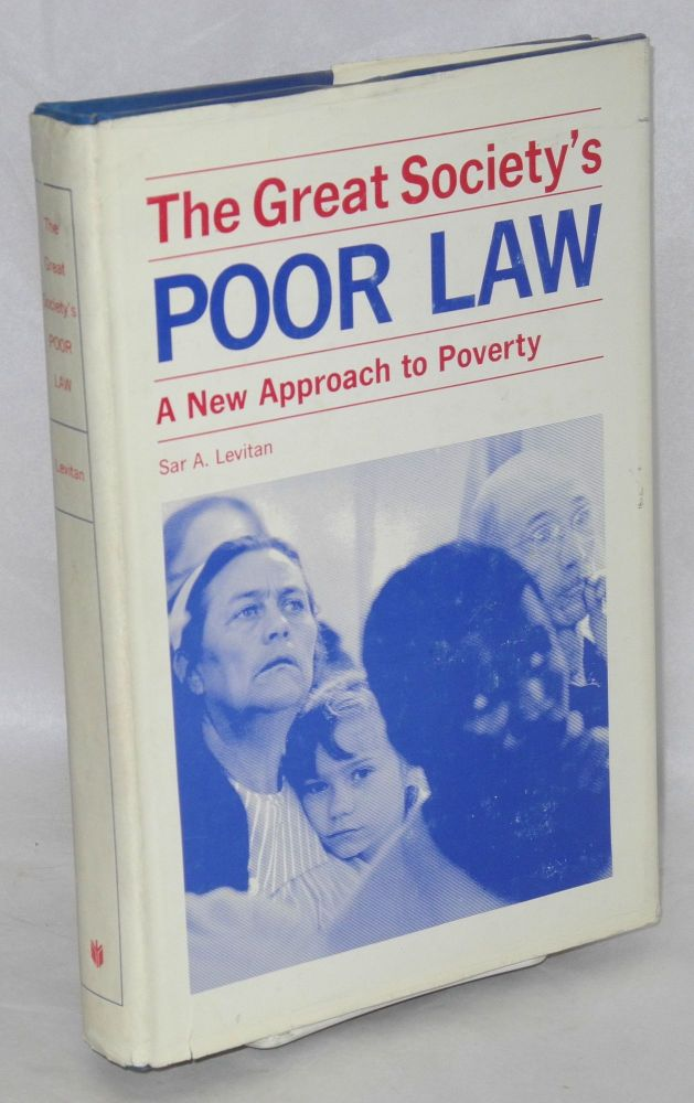 The Great Society's poor law; a new approach to poverty. Sar A. Levitan.