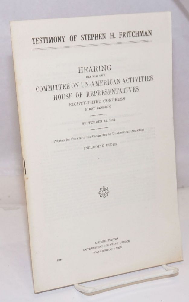 Testimony of Stephen H. Fritchman. Hearings before the United States House Committee on Un-American Activities, Eighty-Third Congress, first session and Eighty-Second Congress, first session. September 12, 1951. Stephen H. Fritchman.