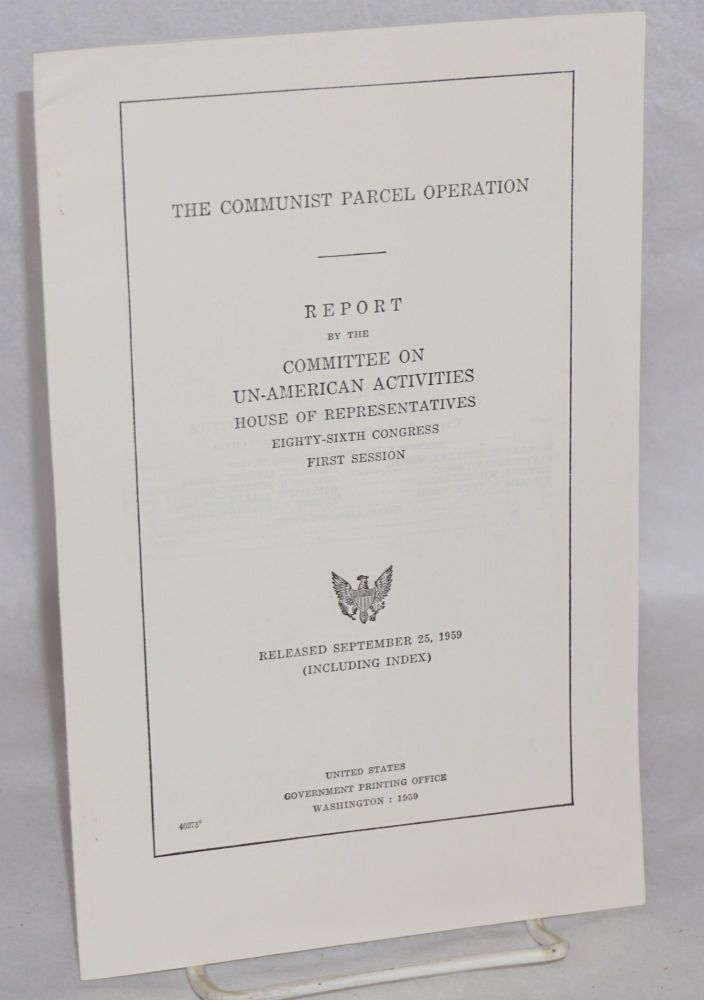 The communist parcel operation. Report by the Committee on Un-American Activities, House of Representatives, Eighty-sixth Congress, first session. United States. House of Representatives. Committee on Un-American Activities.