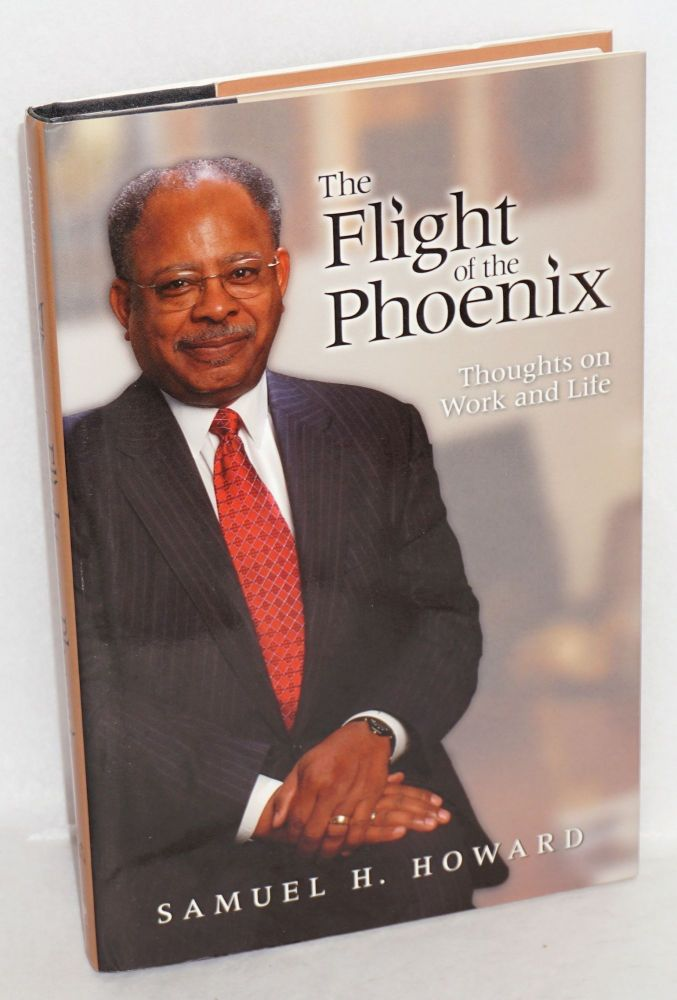 The flight of the phoenix; thoughts on work and life. Samuel H. Howard.