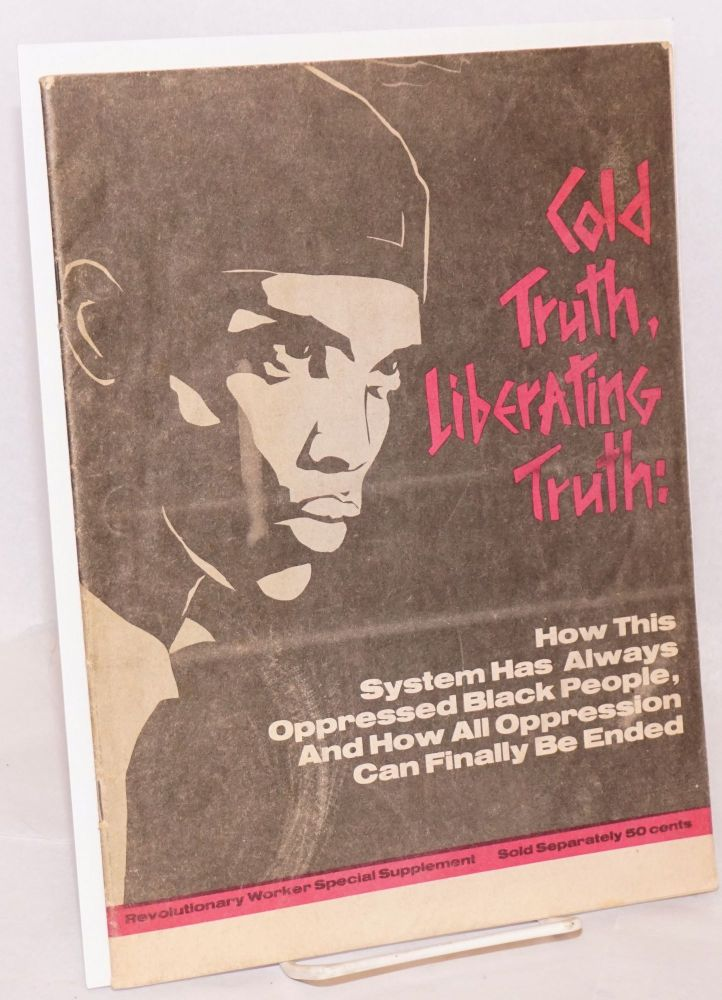 Cold truth, liberating truth: how this system has always oppressed black people, and how all oppression can finallly be ended