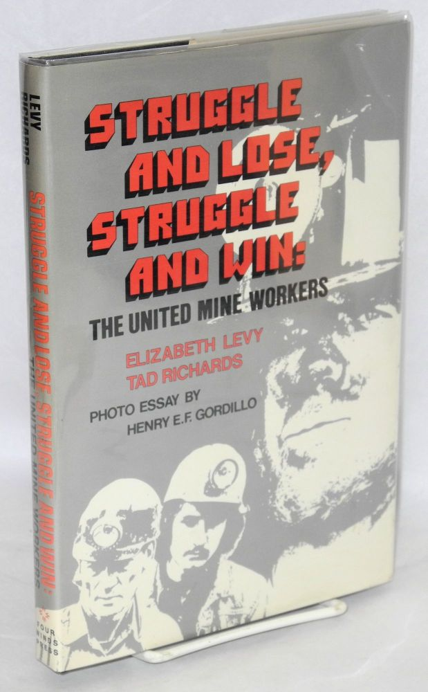 Struggle and lose, struggle and win; the United Mine Workers. Photo essay by Henry E.F. Gordillo. Elizabeth Levy, Tad Richards.