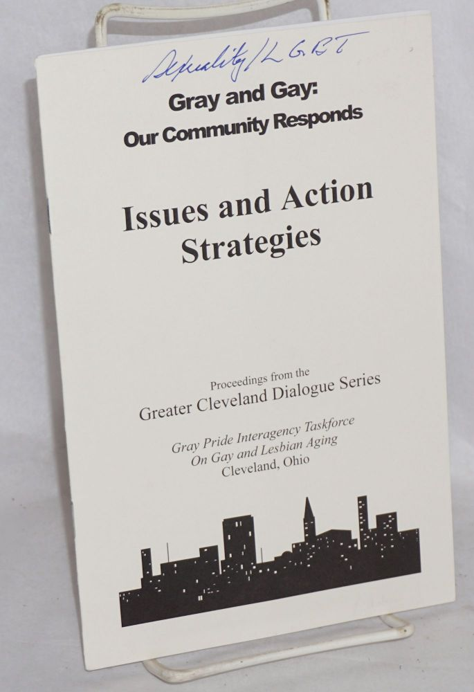Gray and gay: our community responds; issues and action strategies, proceedings from the Greater Cleveland Diualogue Series