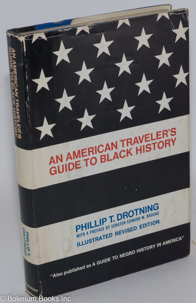 An American traveler's guide to black history; also published as a guide to Negro history in America. Phillip T. Drotning.