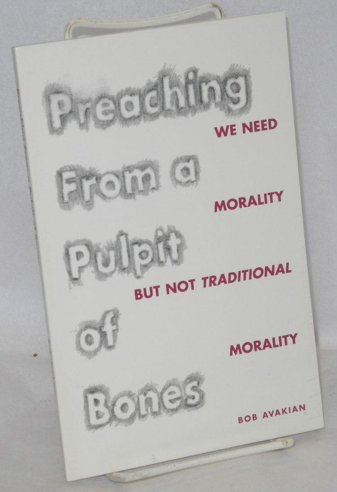 Preaching from a pulpit of bones. We need morality but not traditional morality. Bob Avakian.