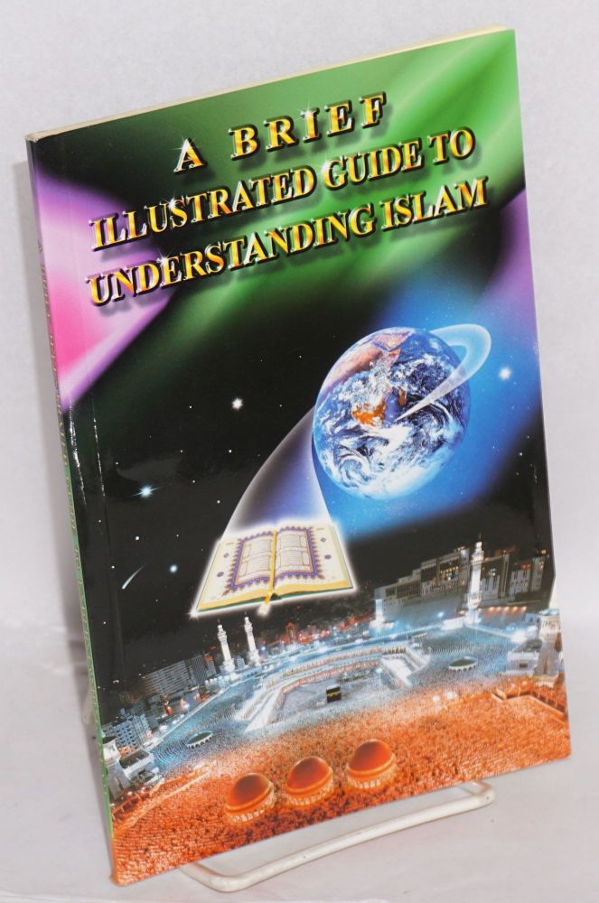 A brief illustrated guide to understanding Islam. I. A. Ibrahim.