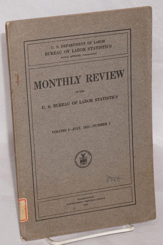 Monthly review of the U.S. Bureau of Labor Statistics volume 1, no. 1, July 1915. United States. Bureau of Labor Statistics.