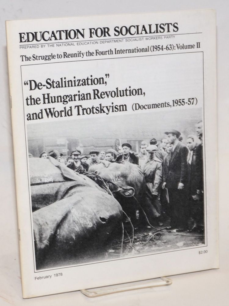 "The struggle to reunify the Fourth International (1954-1963). Vol. II: ""De-Stalinization,"" the Hungarian Revolution, and world Trotskyism. Fourth International."