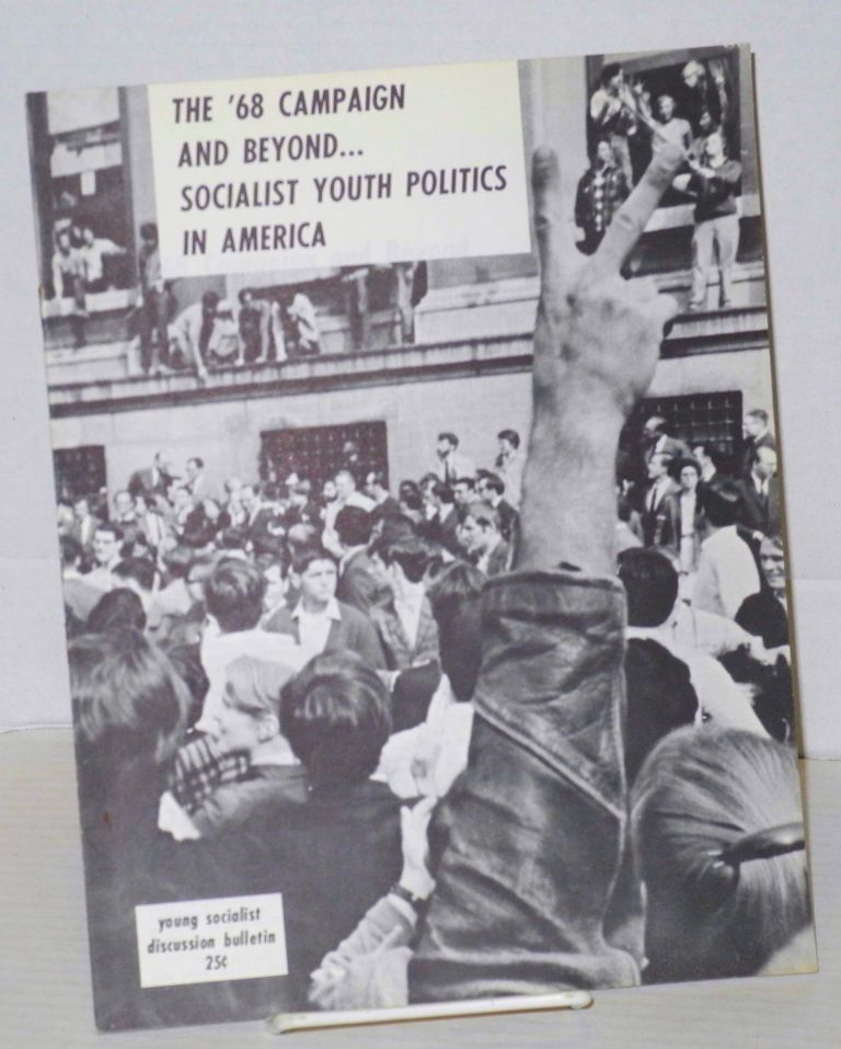 The '68 campaign and beyond... Socialist youth politics in America. Young Socialist Alliance.