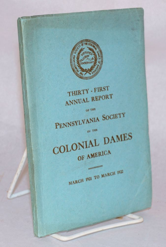 Thirty-first annual report of the Pennsylvania Society of the Colonial Dames of America; March 1921 to March 1922