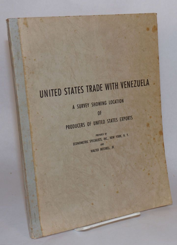 United States trade with Venezuela. A survey showing location of producers of United States exports. Walter Winchell Econometric Specialists, Jr.