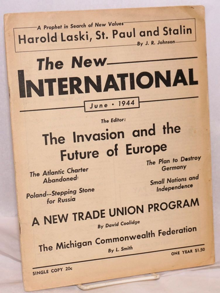 The new international, a monthly organ of revolutionary Marxism. Vol., 10, no. 6, whole no. 87. June, 1944. Max Shachtman, ed.