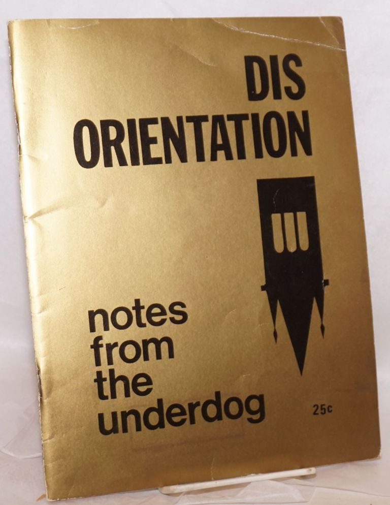 Disorientation, notes from the underdog. Jeff Berne, , eds.