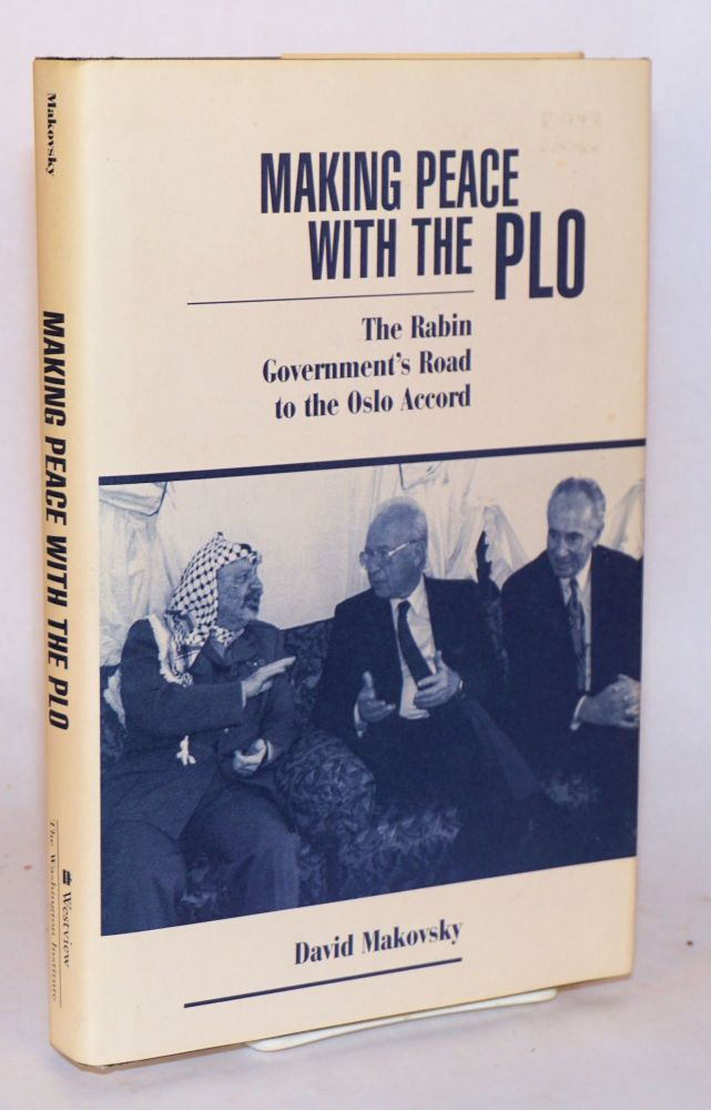 Making peace with the PLO; the Rabin government's road to the Oslo accord. David Makovsky.