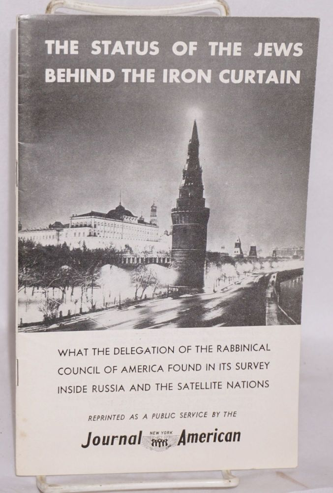 The Status of the Jews Behind the Iron Curtain: What the Delegation of the Rabbinical Council of America Found in Its Survey Inside Russia and the Satellite Nations. Seymour Berkson.