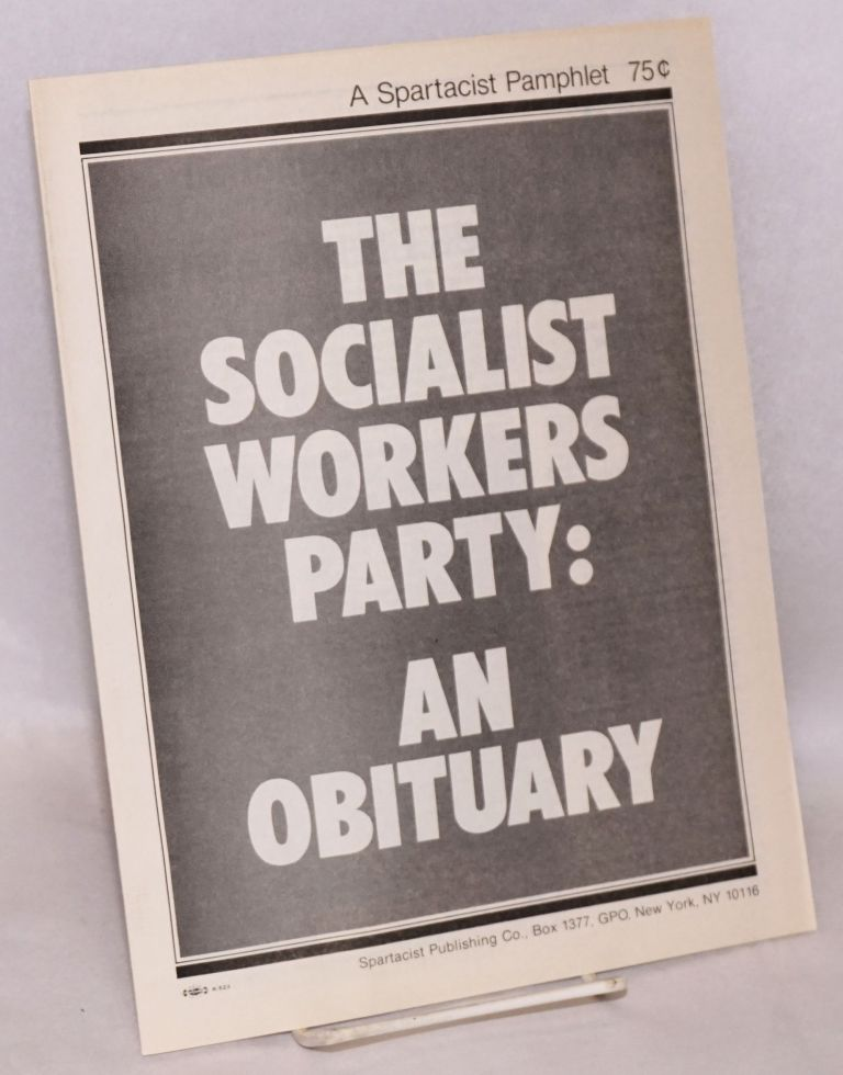 The Socialist Workers Party: an obituary. Spartacist League.