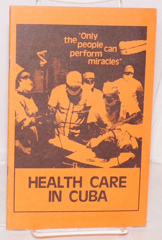 Health care in Cuba; only the people can perform miracles. Venceremos Brigade.