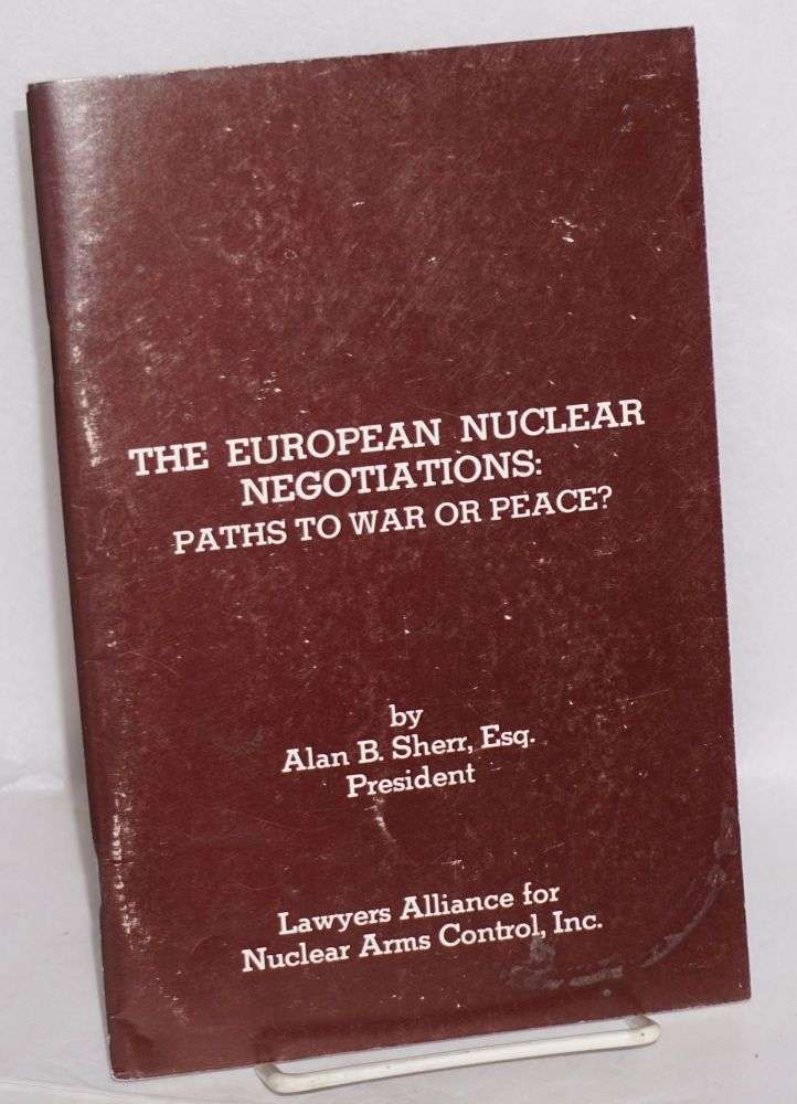 The european nuclear negotiations: paths to war or peace? Alan B. Sherr.