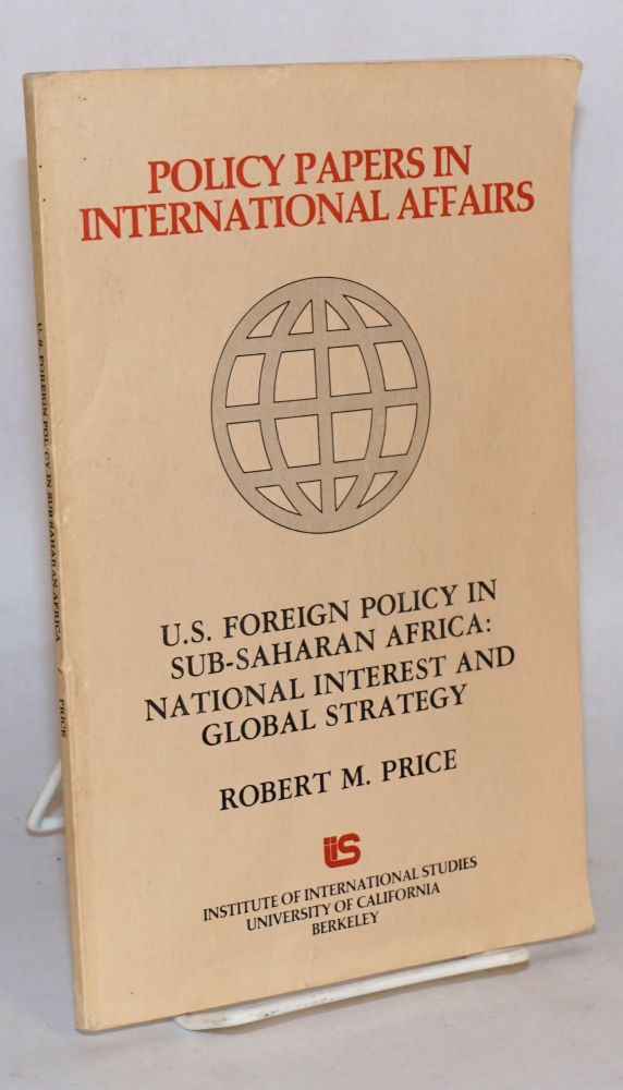 U.S. foreign policy in Sub-Saharan Africa: national interest and global strategy. Robert M. Price.