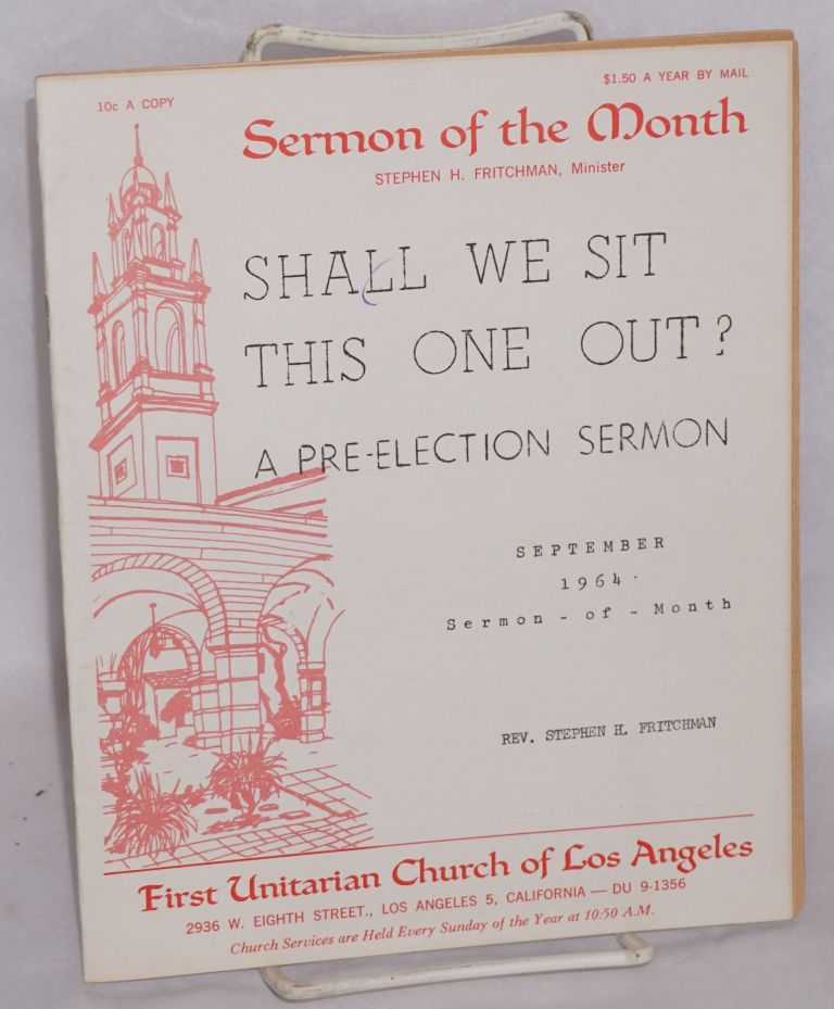 Shall we sit this one out? A pre-election sermon. Stephen H. Fritchman.