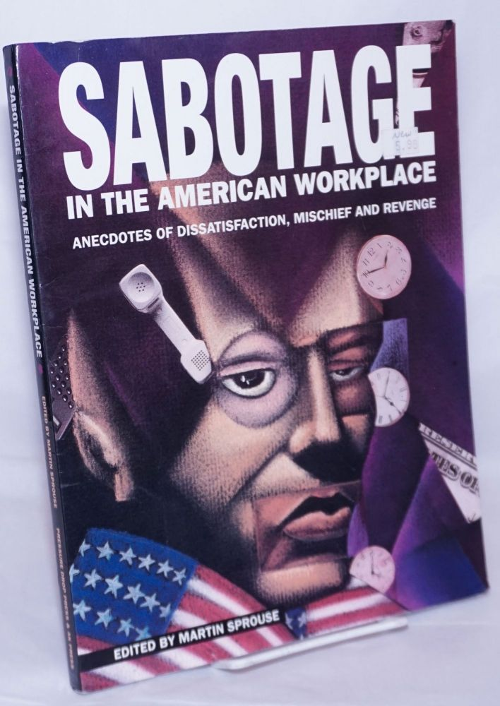 Sabotage in the American Workplace: Anecdotes of Dissatisfaction, Mischief and Revenge. Martin Sprouse, ed.