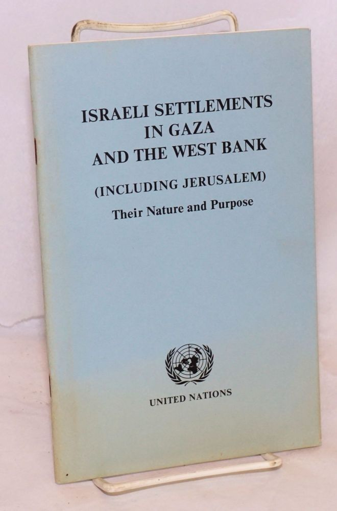 Israeli settlements in Gaza and the West Bank (including Jerusalem): Their Nature and Purpose