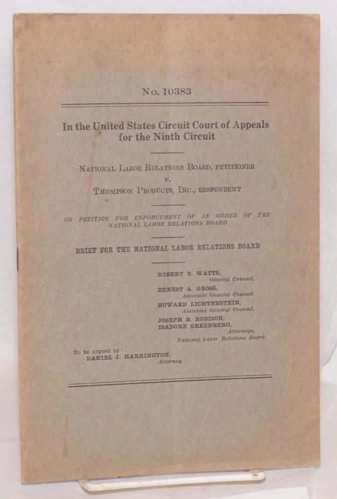 In the United States Circuit Court of Appeals for the Ninth Circuit. National Labor Relations Board, petitioner, v. Thompson Products, Inc., respondent. On petition for enforcement of an order of the National Labor Relations Board. Brief for the National Labor Relations Board. Robert B. Watts, general counsel.