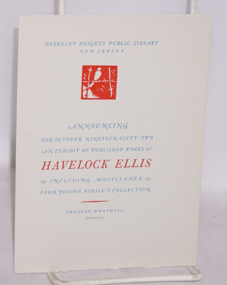Announcing for October Nineteen-Sixty-Two, an exhibit of published works of Havelock Ellis, including miscellanea, from Joseph Ishill's collection [at] Berkeley Heights Public Library, New Jersey. Joseph Ishill.